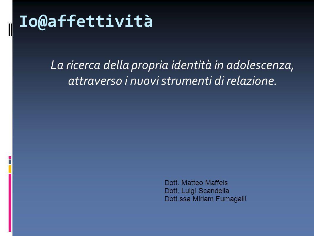 Io@affettività La ricerca della propria identità in adolescenza, attraverso i nuovi strumenti di relazione.