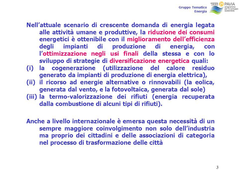 3 Gruppo Tematico Energia Nell'attuale scenario di crescente domanda di energia legata alle attività umane e produttive, la riduzione dei consumi ener
