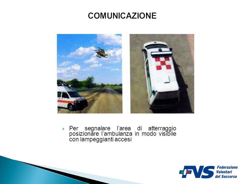  Se necessario utilizzare il fumogeno in modo da favorire la localizzazione e dare la direzione del vento  Per comunicare si può utilizzare anche l'apparato radio portatile o fisso dell'ambulanza