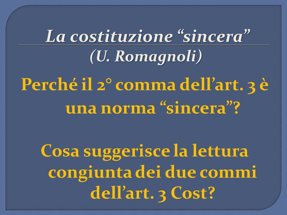 """La costituzione """"sincera"""" (U. Romagnoli) La costituzione """"sincera"""" (U. Romagnoli) Perché il 2° comma dell'art. 3 è una norma """"sincera""""? Cosa suggerisc"""