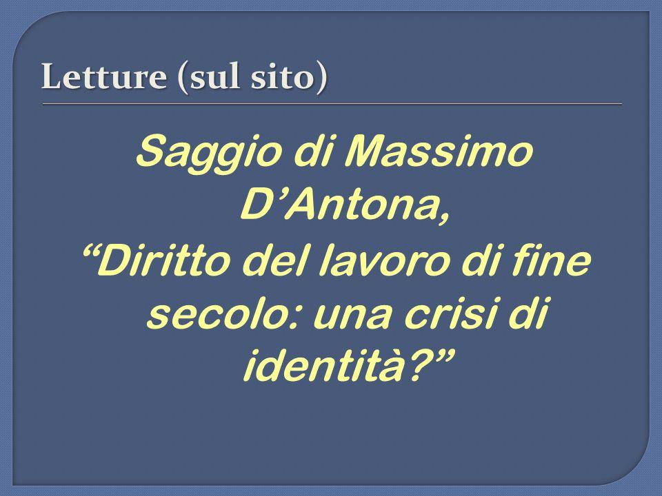 """Letture (sul sito) Saggio di Massimo D'Antona, """"Diritto del lavoro di fine secolo: una crisi di identità?"""""""