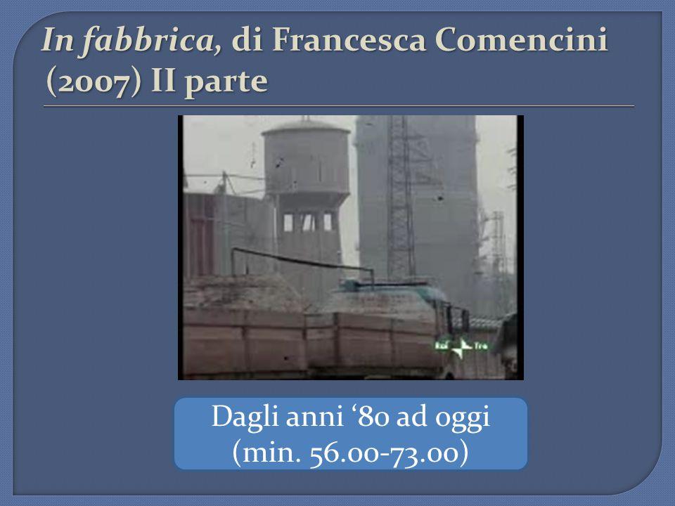 In fabbrica, di Francesca Comencini (2007) II parte Dagli anni '80 ad oggi (min. 56.00-73.00)