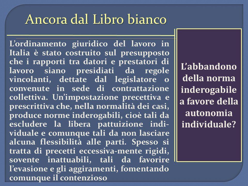 Ancora dal Libro bianco L'ordinamento giuridico del lavoro in Italia è stato costruito sul presupposto che i rapporti tra datori e prestatori di lavor
