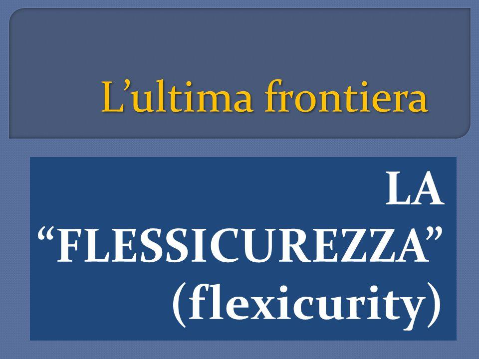 L'ultima frontiera LA FLESSICUREZZA (flexicurity)