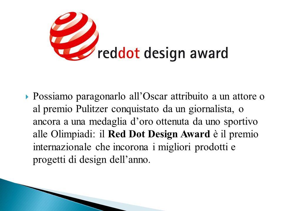  Possiamo paragonarlo all'Oscar attribuito a un attore o al premio Pulitzer conquistato da un giornalista, o ancora a una medaglia d'oro ottenuta da uno sportivo alle Olimpiadi: il Red Dot Design Award è il premio internazionale che incorona i migliori prodotti e progetti di design dell'anno.