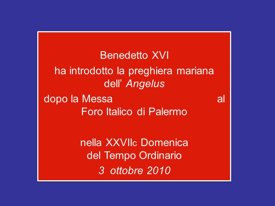 Benedetto XVI ha introdotto la preghiera mariana dell' Angelus dopo la Messa al Foro Italico di Palermo nella XXVII c Domenica del Tempo Ordinario 3 ottobre 2010 Benedetto XVI ha introdotto la preghiera mariana dell' Angelus dopo la Messa al Foro Italico di Palermo nella XXVII c Domenica del Tempo Ordinario 3 ottobre 2010