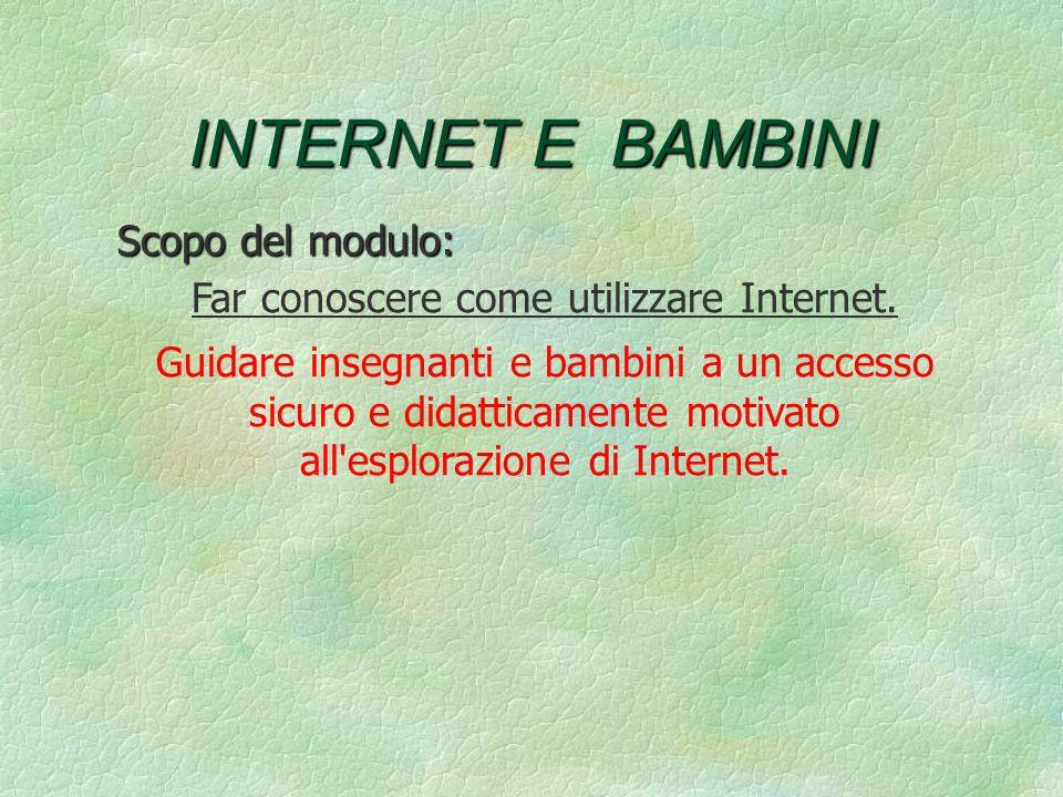 INTERNET E BAMBINI Scopo del modulo: Far conoscere come utilizzare Internet.