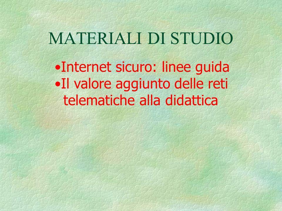 MATERIALI DI STUDIO Internet sicuro: linee guida Il valore aggiunto delle reti telematiche alla didattica