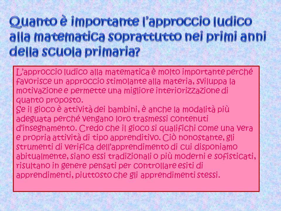 L'approccio ludico alla matematica è molto importante perché favorisce un approccio stimolante alla materia, sviluppa la motivazione e permette una mi