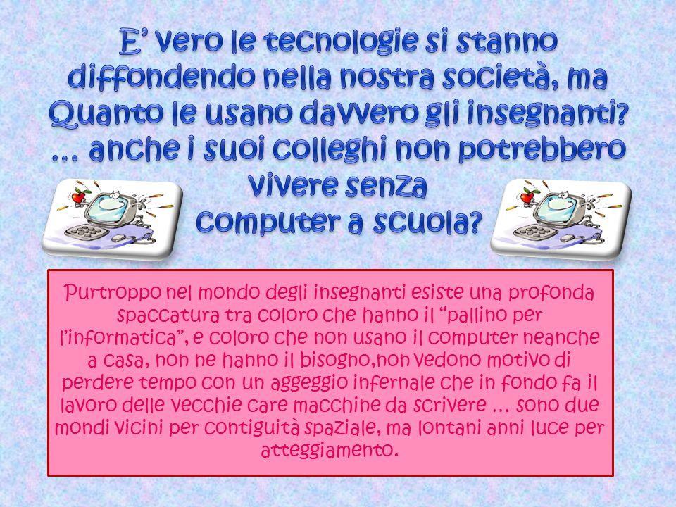 """Purtroppo nel mondo degli insegnanti esiste una profonda spaccatura tra coloro che hanno il """"pallino per l'informatica"""", e coloro che non usano il com"""