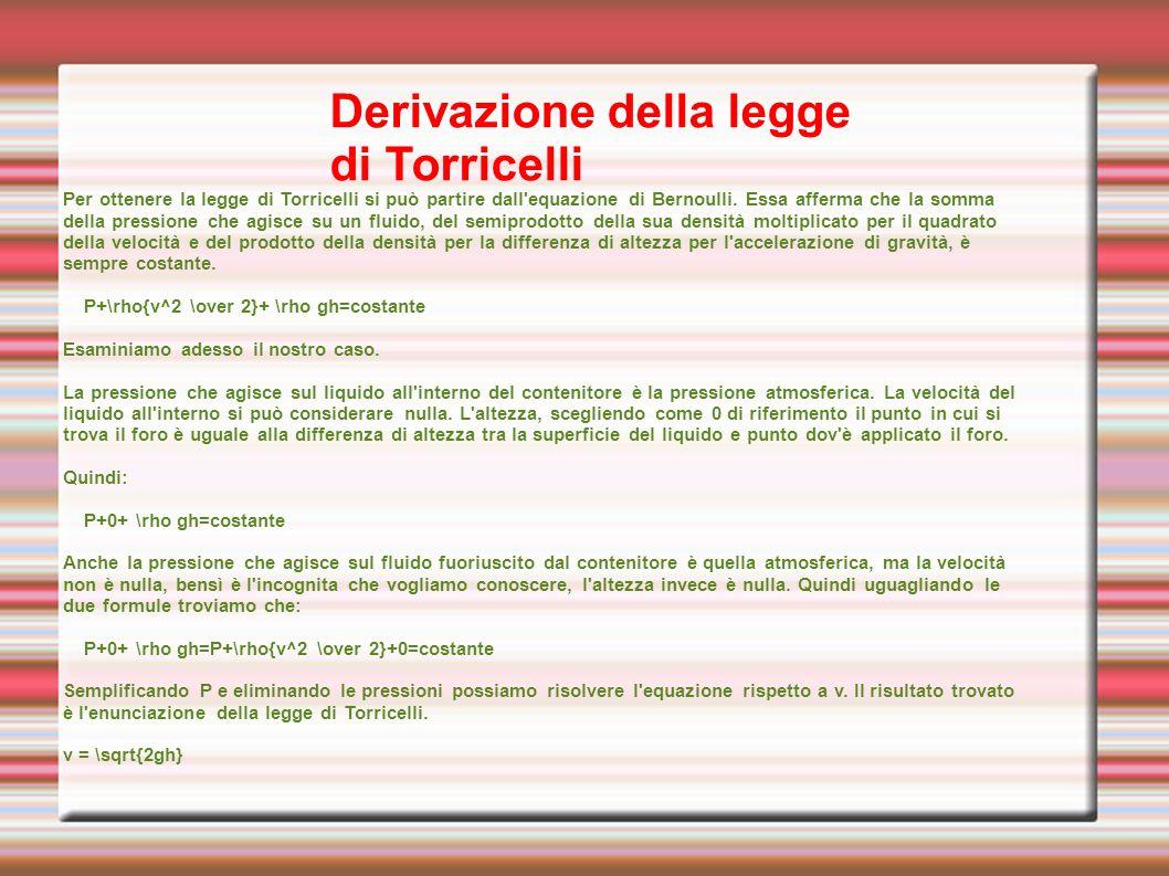 Derivazione della legge di Torricelli Per ottenere la legge di Torricelli si può partire dall'equazione di Bernoulli. Essa afferma che la somma della