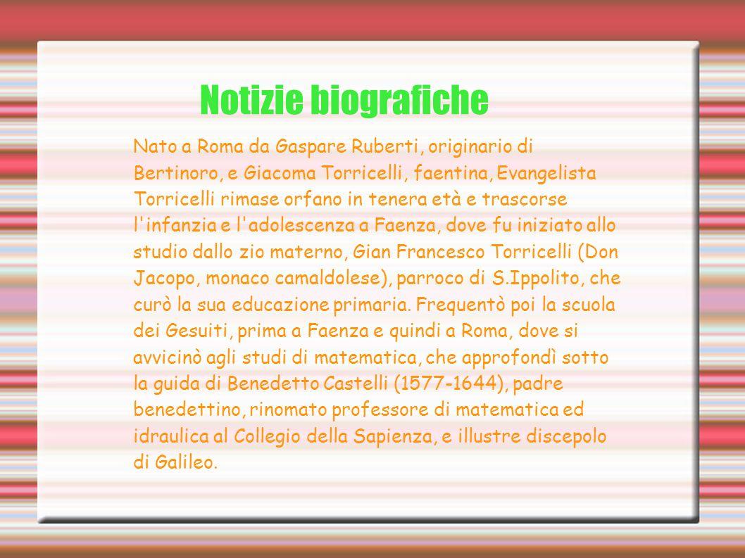 Notizie biografiche Nato a Roma da Gaspare Ruberti, originario di Bertinoro, e Giacoma Torricelli, faentina, Evangelista Torricelli rimase orfano in t
