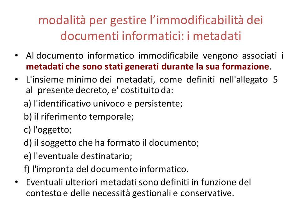 modalità per gestire l'immodificabilità dei documenti informatici: i metadati Al documento informatico immodificabile vengono associati i metadati che