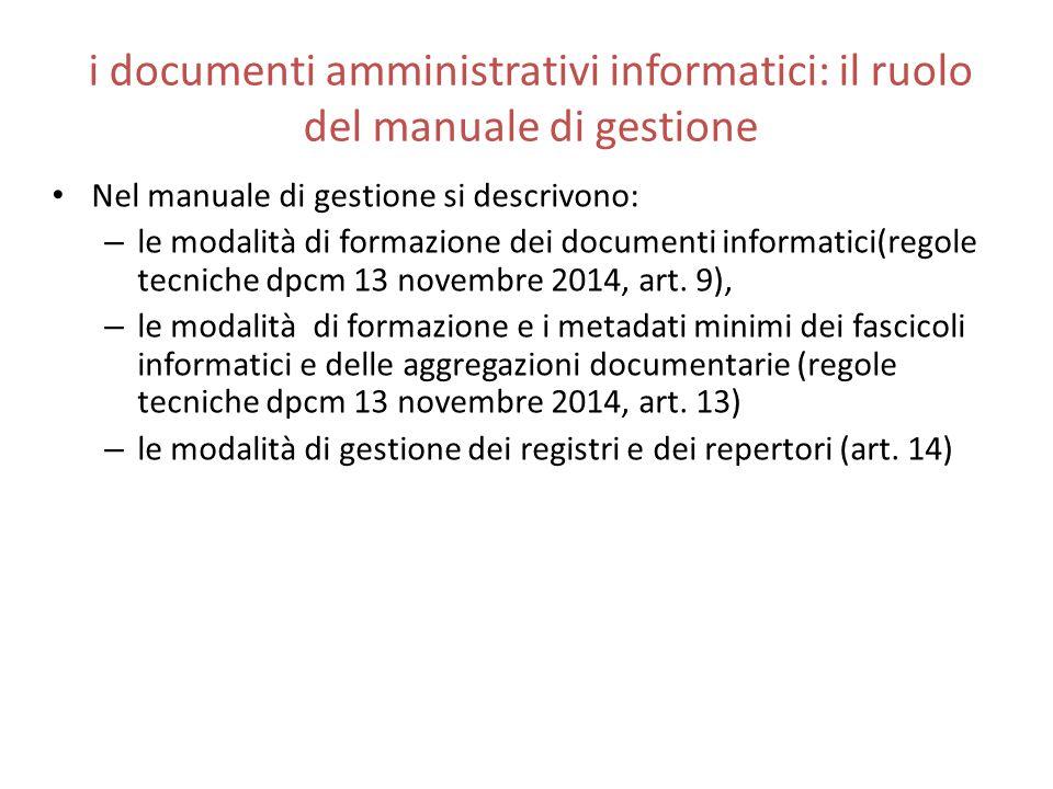 i documenti amministrativi informatici: il ruolo del manuale di gestione Nel manuale di gestione si descrivono: – le modalità di formazione dei docume