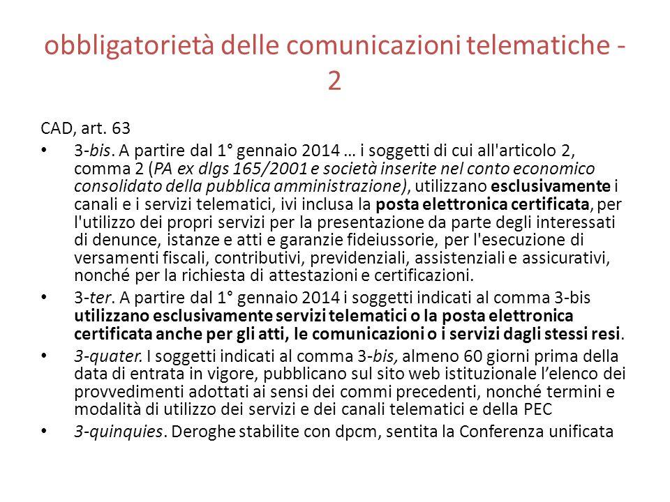 obbligatorietà delle comunicazioni telematiche - 2 CAD, art. 63 3-bis. A partire dal 1° gennaio 2014 … i soggetti di cui all'articolo 2, comma 2 (PA e