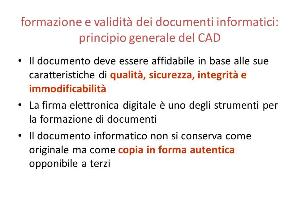 formazione e validità dei documenti informatici: principio generale del CAD Il documento deve essere affidabile in base alle sue caratteristiche di qu