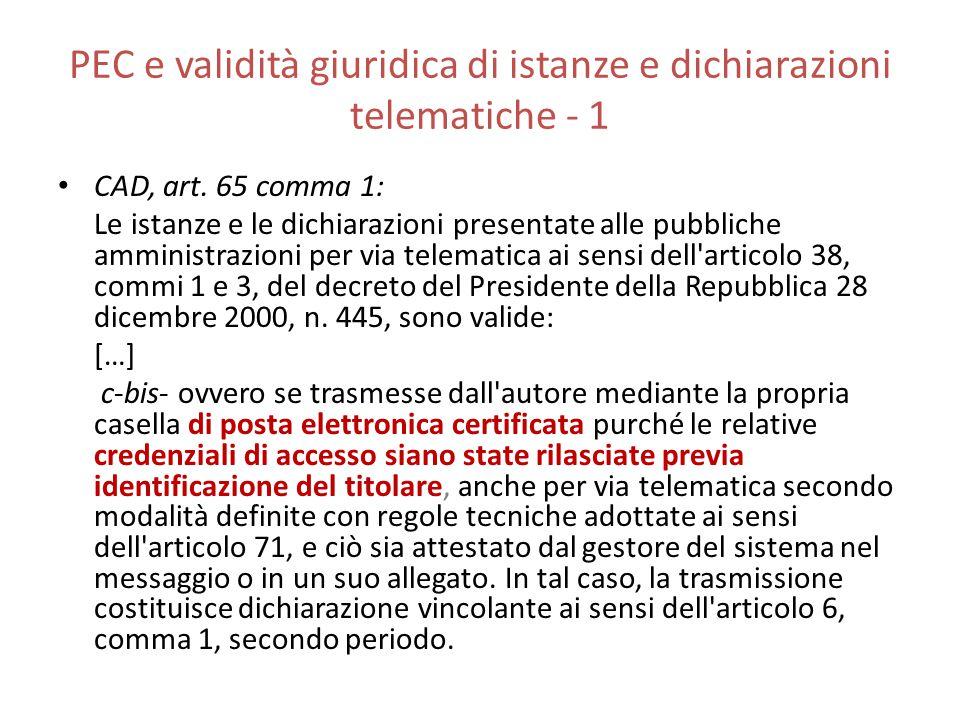 PEC e validità giuridica di istanze e dichiarazioni telematiche - 1 CAD, art. 65 comma 1: Le istanze e le dichiarazioni presentate alle pubbliche ammi
