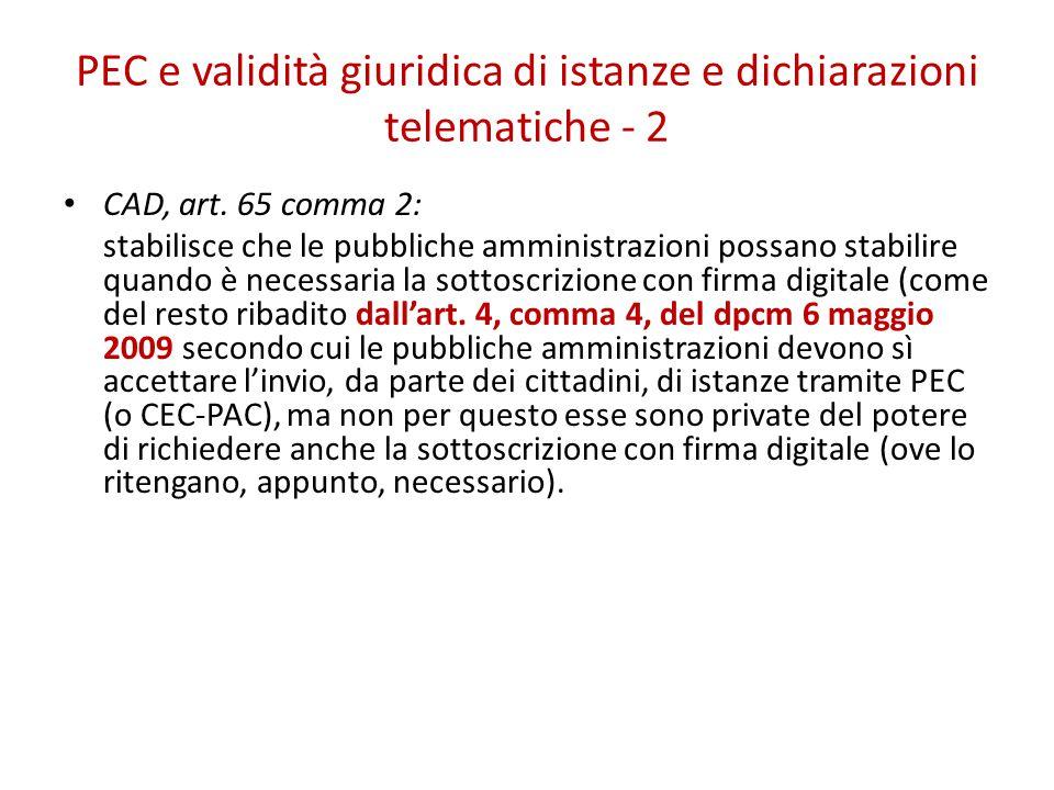 PEC e validità giuridica di istanze e dichiarazioni telematiche - 2 CAD, art. 65 comma 2: stabilisce che le pubbliche amministrazioni possano stabilir
