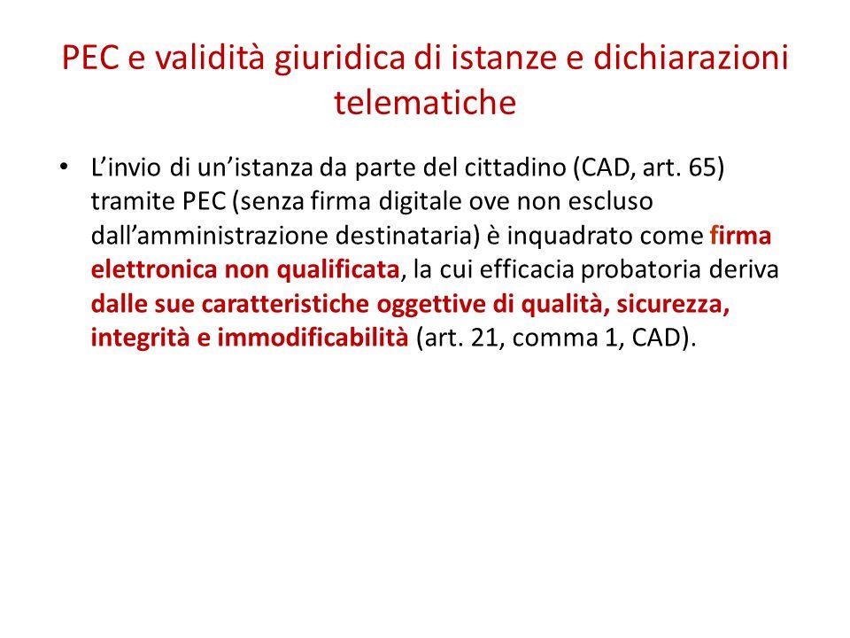PEC e validità giuridica di istanze e dichiarazioni telematiche L'invio di un'istanza da parte del cittadino (CAD, art. 65) tramite PEC (senza firma d