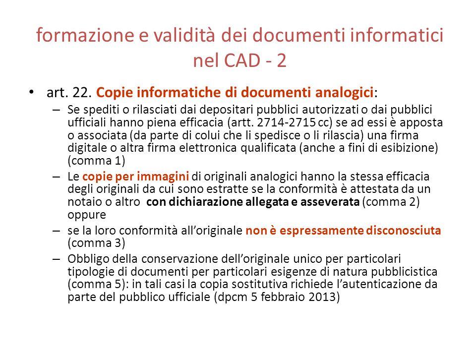 formazione e validità dei documenti informatici nel CAD - 2 art. 22. Copie informatiche di documenti analogici: – Se spediti o rilasciati dai deposita