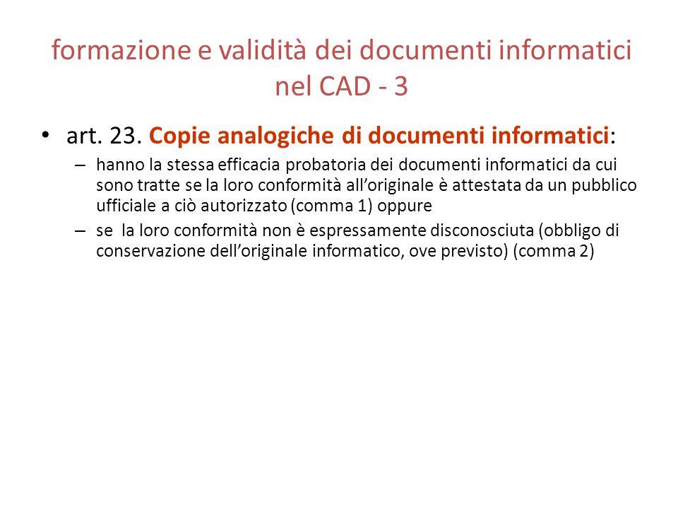 formazione e validità dei documenti informatici nel CAD - 3 art. 23. Copie analogiche di documenti informatici: – hanno la stessa efficacia probatoria
