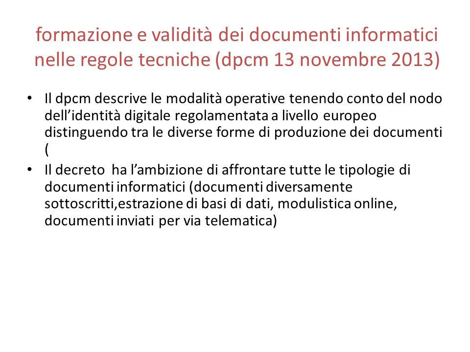 formazione e validità dei documenti informatici nelle regole tecniche (dpcm 13 novembre 2013) Il dpcm descrive le modalità operative tenendo conto del