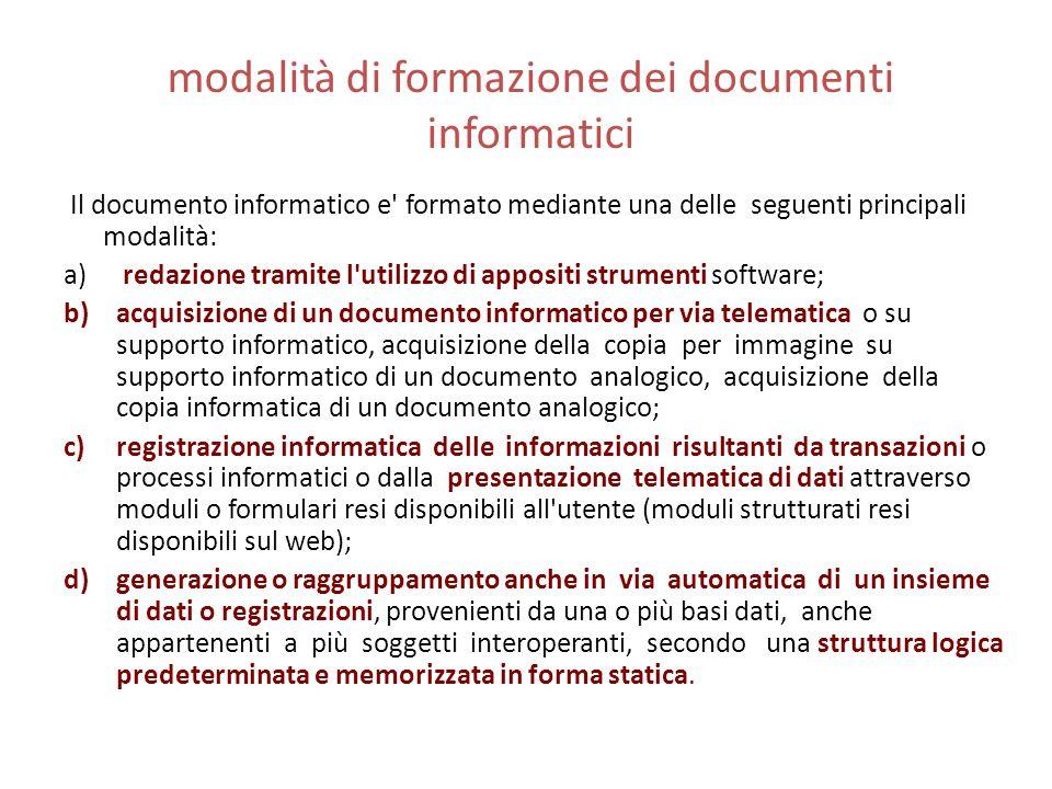 modalità di formazione dei documenti informatici Il documento informatico e' formato mediante una delle seguenti principali modalità: a) redazione tra