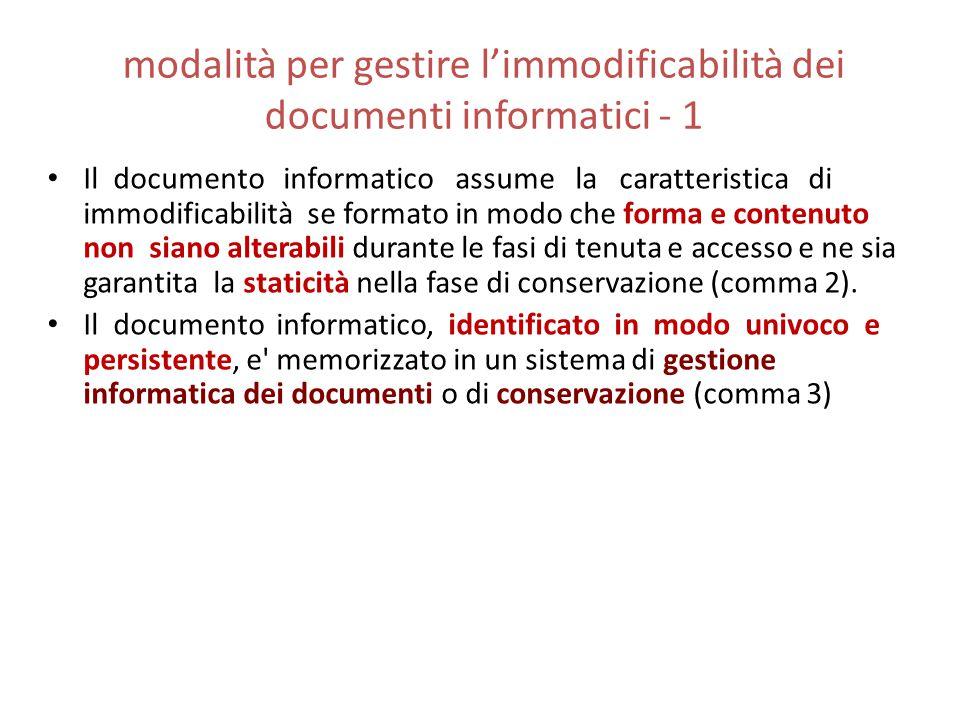 modalità per gestire l'immodificabilità dei documenti informatici - 1 Il documento informatico assume la caratteristica di immodificabilità se formato