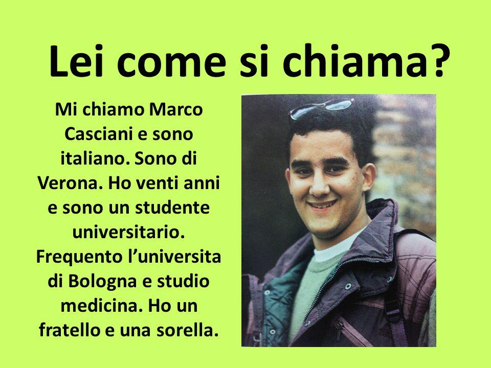 Lei come si chiama.Mi chiamo Marco Casciani e sono italiano.