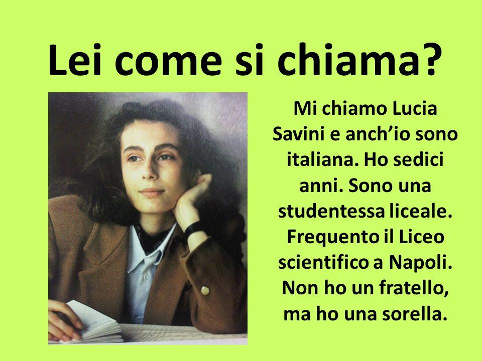 Lei come si chiama.Mi chiamo Lucia Savini e anch'io sono italiana.