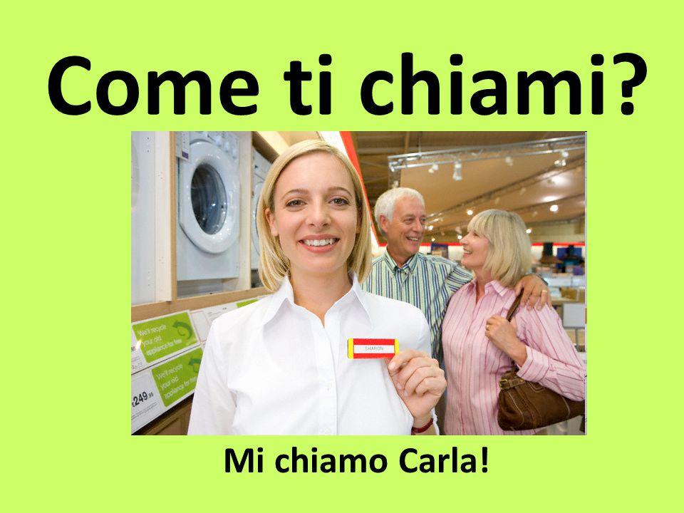Come ti chiami? Mi chiamo Carla!