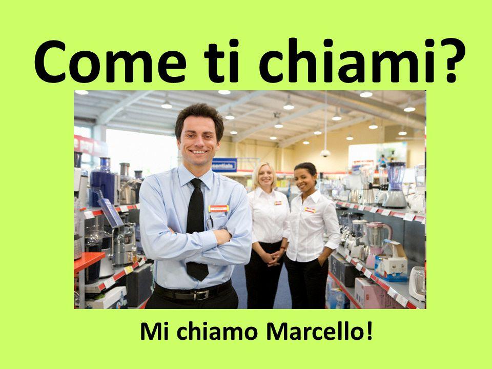 Come ti chiami? Mi chiamo Marcello!