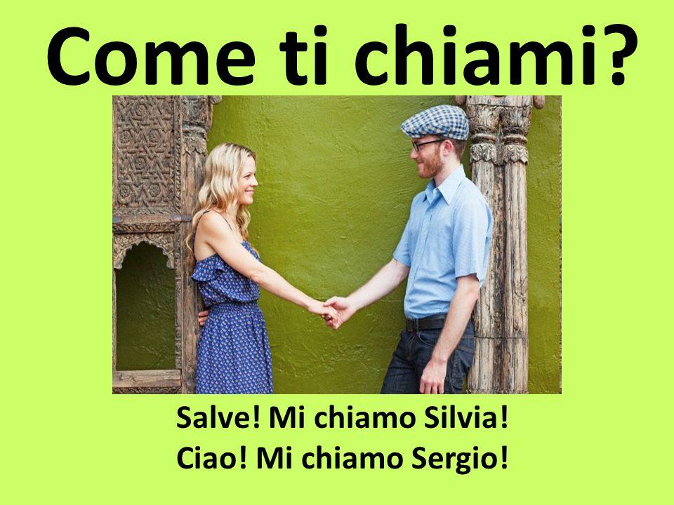 Come ti chiami? Salve! Mi chiamo Silvia! Ciao! Mi chiamo Sergio!