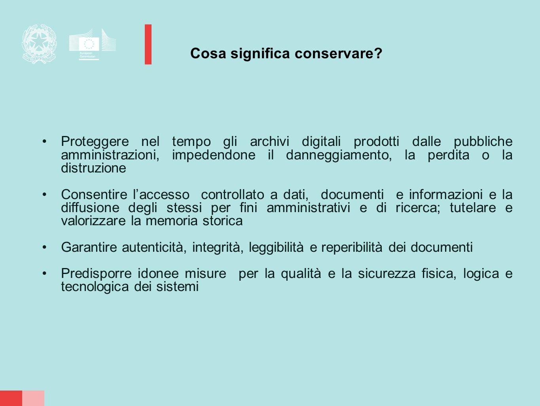 Cosa significa conservare? Proteggere nel tempo gli archivi digitali prodotti dalle pubbliche amministrazioni, impedendone il danneggiamento, la perdi