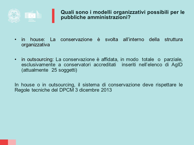Quali sono i modelli organizzativi possibili per le pubbliche amministrazioni? in house: La conservazione è svolta all'interno della struttura organiz