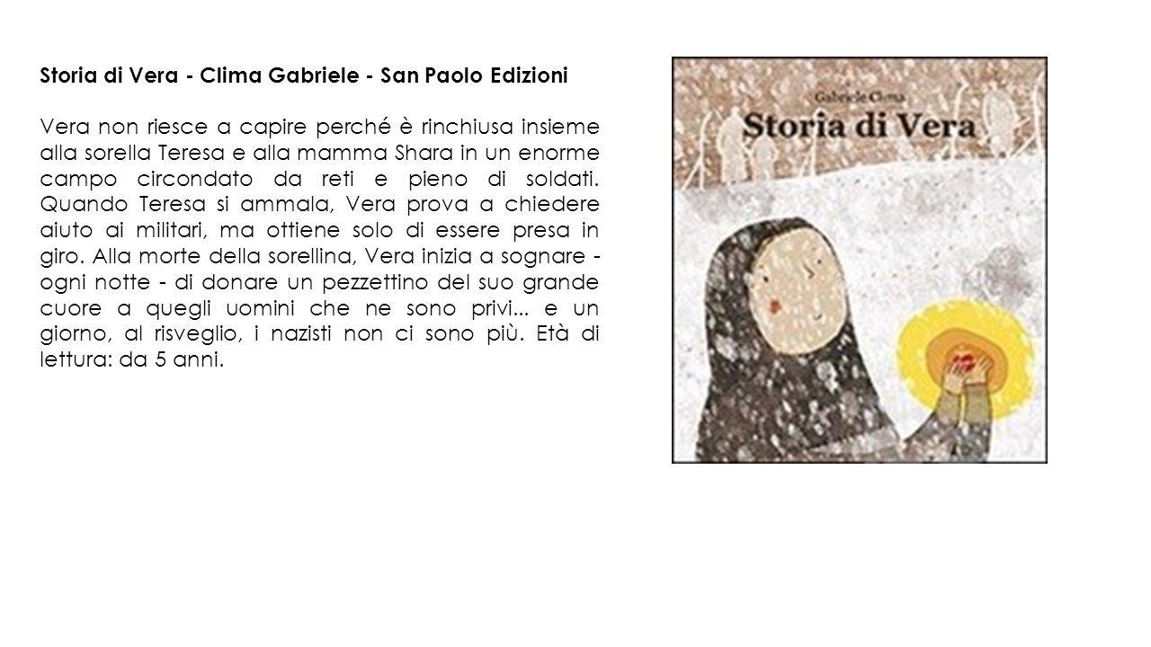 Storia di Vera - Clima Gabriele - San Paolo Edizioni Vera non riesce a capire perché è rinchiusa insieme alla sorella Teresa e alla mamma Shara in un enorme campo circondato da reti e pieno di soldati.