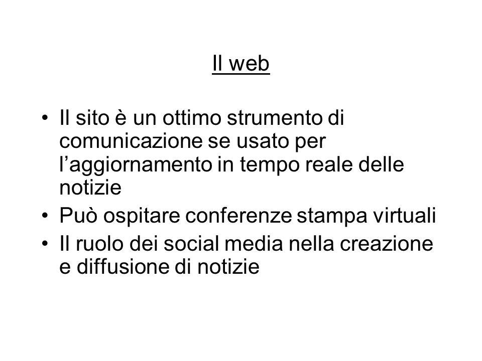 Il web Il sito è un ottimo strumento di comunicazione se usato per l'aggiornamento in tempo reale delle notizie Può ospitare conferenze stampa virtual