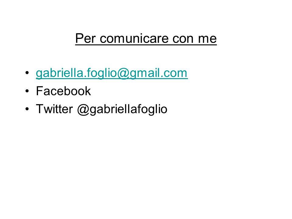 Per comunicare con me gabriella.foglio@gmail.com Facebook Twitter @gabriellafoglio