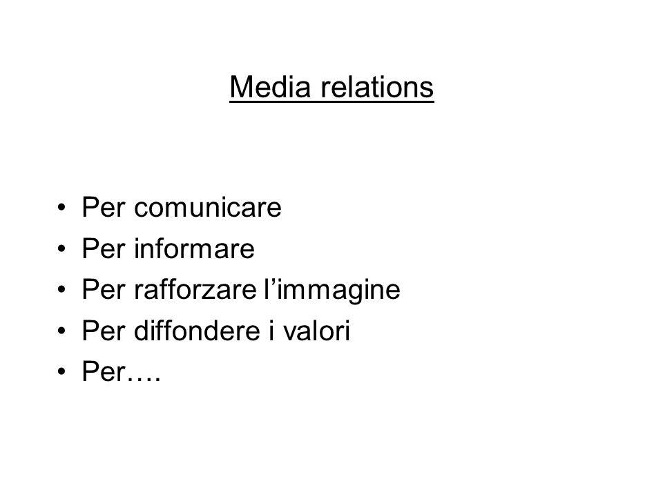 Media relations Per comunicare Per informare Per rafforzare l'immagine Per diffondere i valori Per….