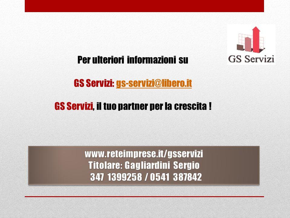 Per ulteriori informazioni su GS Servizi: gs-servizi@libero.itgs-servizi@libero.it GS Servizi, il tuo partner per la crescita !