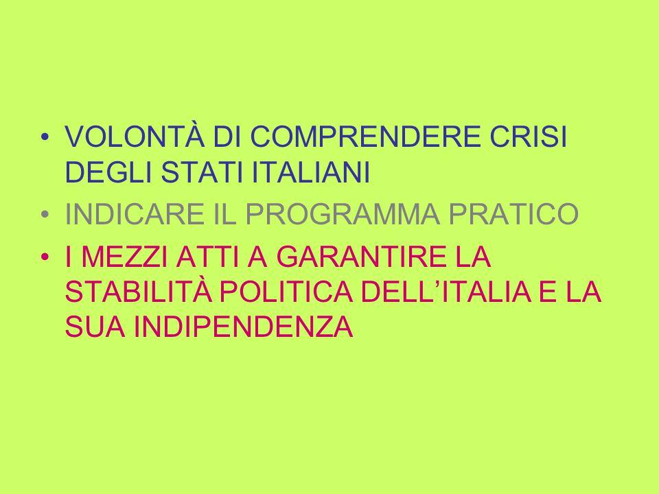 VOLONTÀ DI COMPRENDERE CRISI DEGLI STATI ITALIANI INDICARE IL PROGRAMMA PRATICO I MEZZI ATTI A GARANTIRE LA STABILITÀ POLITICA DELL'ITALIA E LA SUA INDIPENDENZA