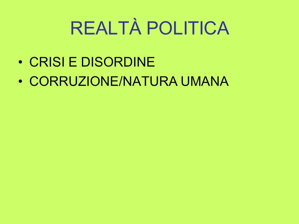 REALTÀ POLITICA CRISI E DISORDINE CORRUZIONE/NATURA UMANA