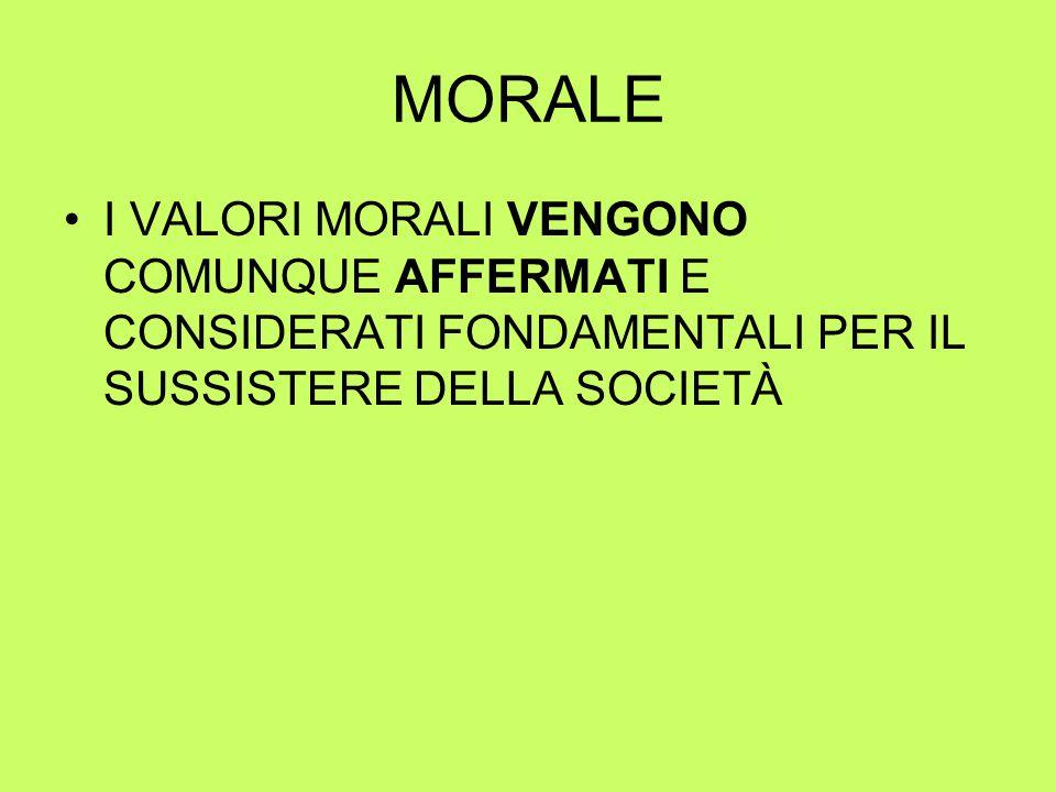 MORALE I VALORI MORALI VENGONO COMUNQUE AFFERMATI E CONSIDERATI FONDAMENTALI PER IL SUSSISTERE DELLA SOCIETÀ