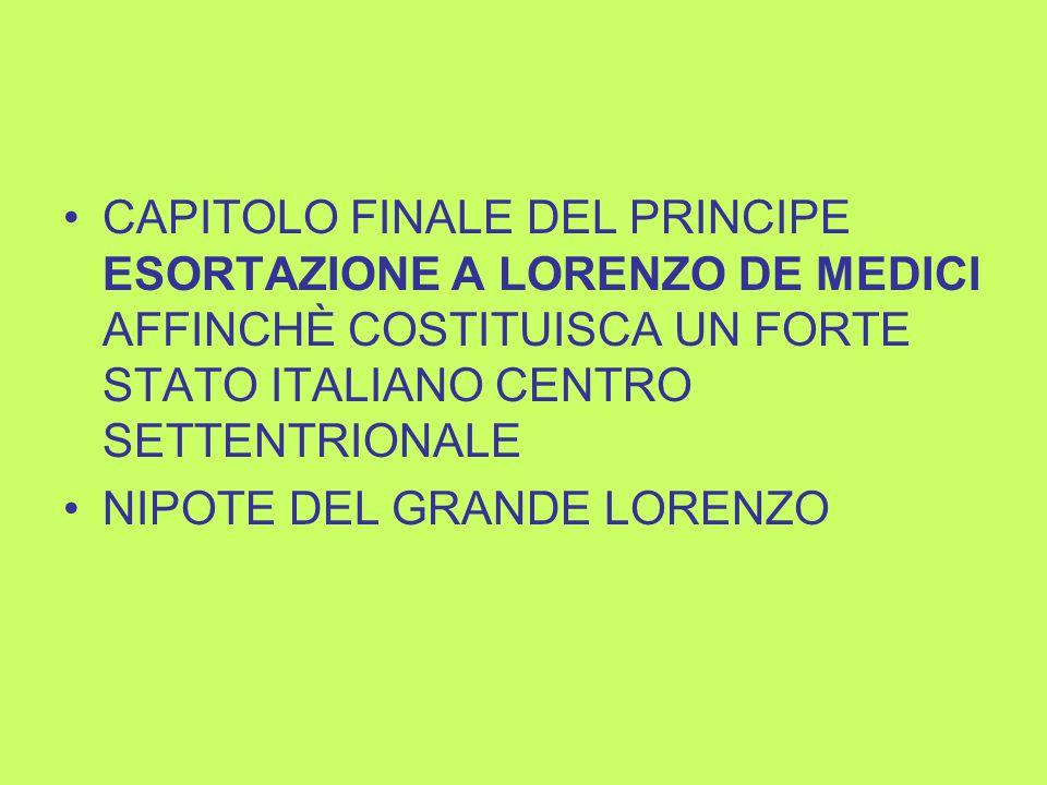 CAPITOLO FINALE DEL PRINCIPE ESORTAZIONE A LORENZO DE MEDICI AFFINCHÈ COSTITUISCA UN FORTE STATO ITALIANO CENTRO SETTENTRIONALE NIPOTE DEL GRANDE LORENZO