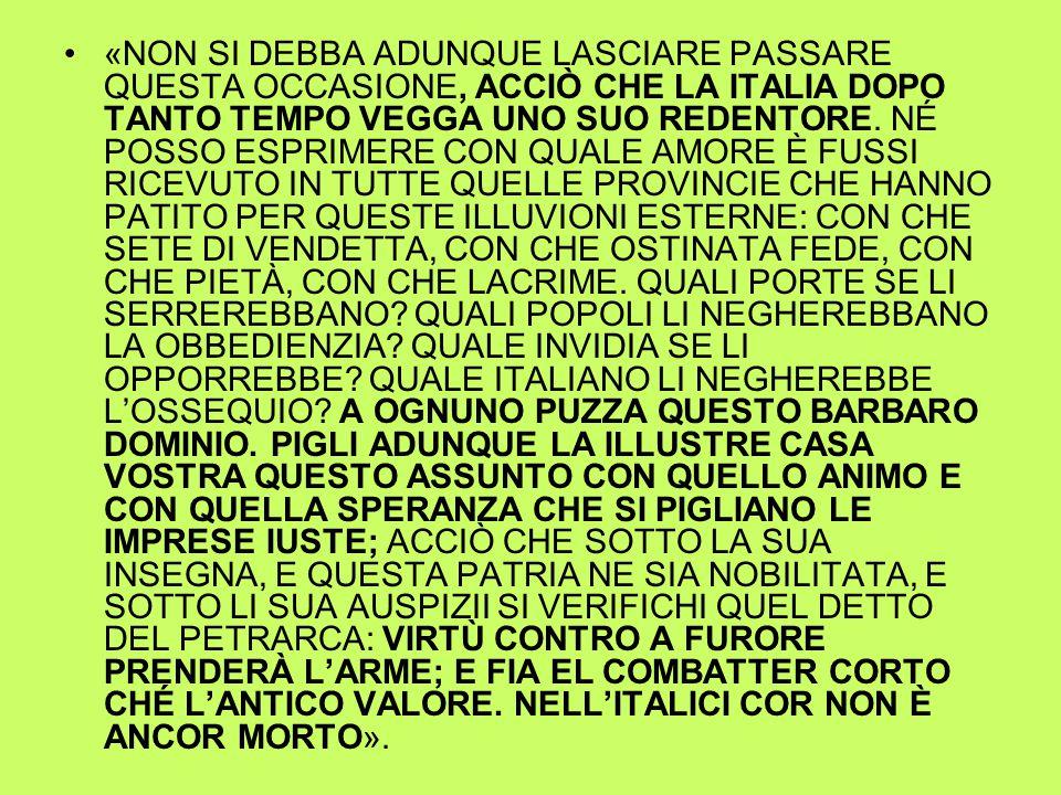«NON SI DEBBA ADUNQUE LASCIARE PASSARE QUESTA OCCASIONE, ACCIÒ CHE LA ITALIA DOPO TANTO TEMPO VEGGA UNO SUO REDENTORE.