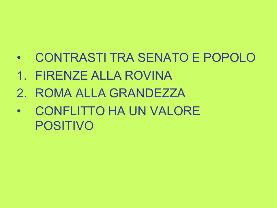 CONTRASTI TRA SENATO E POPOLO 1.FIRENZE ALLA ROVINA 2.ROMA ALLA GRANDEZZA CONFLITTO HA UN VALORE POSITIVO