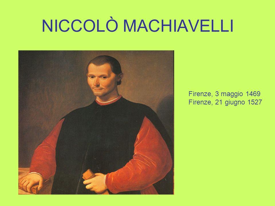 NICCOLÒ MACHIAVELLI Firenze, 3 maggio 1469 Firenze, 21 giugno 1527