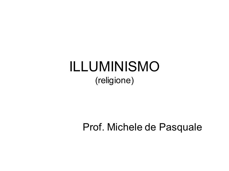 ILLUMINISMO (religione) Prof. Michele de Pasquale