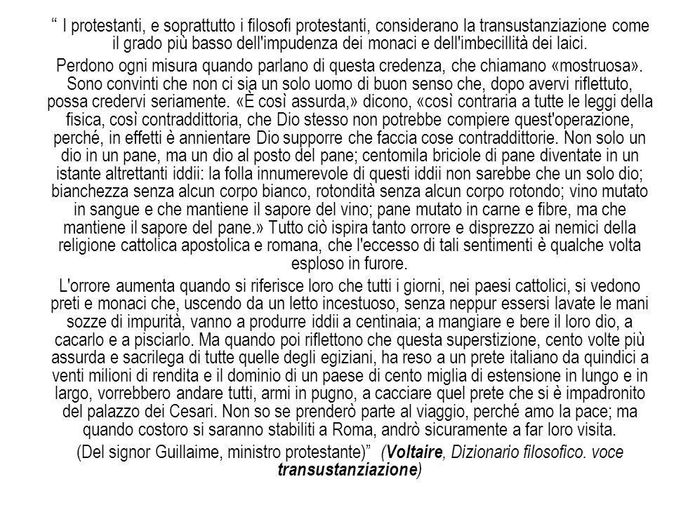 """"""" I protestanti, e soprattutto i filosofi protestanti, considerano la transustanziazione come il grado più basso dell'impudenza dei monaci e dell'imbe"""