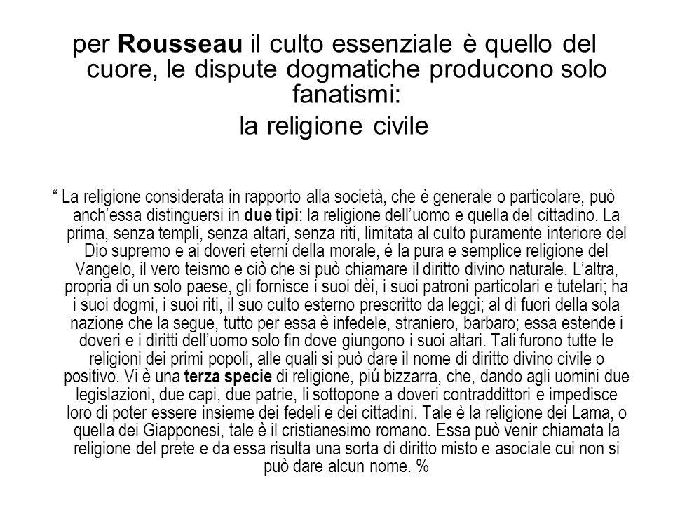 """per Rousseau il culto essenziale è quello del cuore, le dispute dogmatiche producono solo fanatismi: la religione civile """" La religione considerata in"""